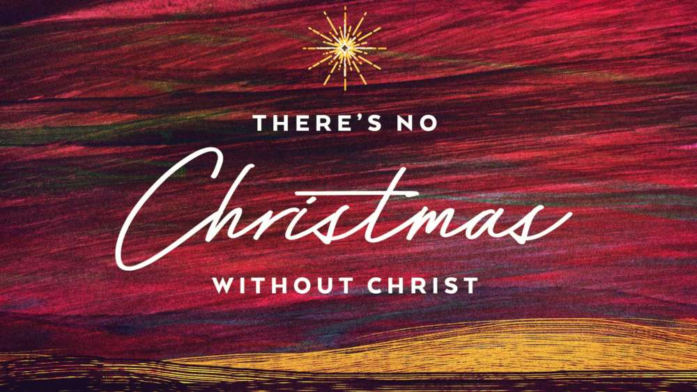 There\'s No Christmas Without Christ