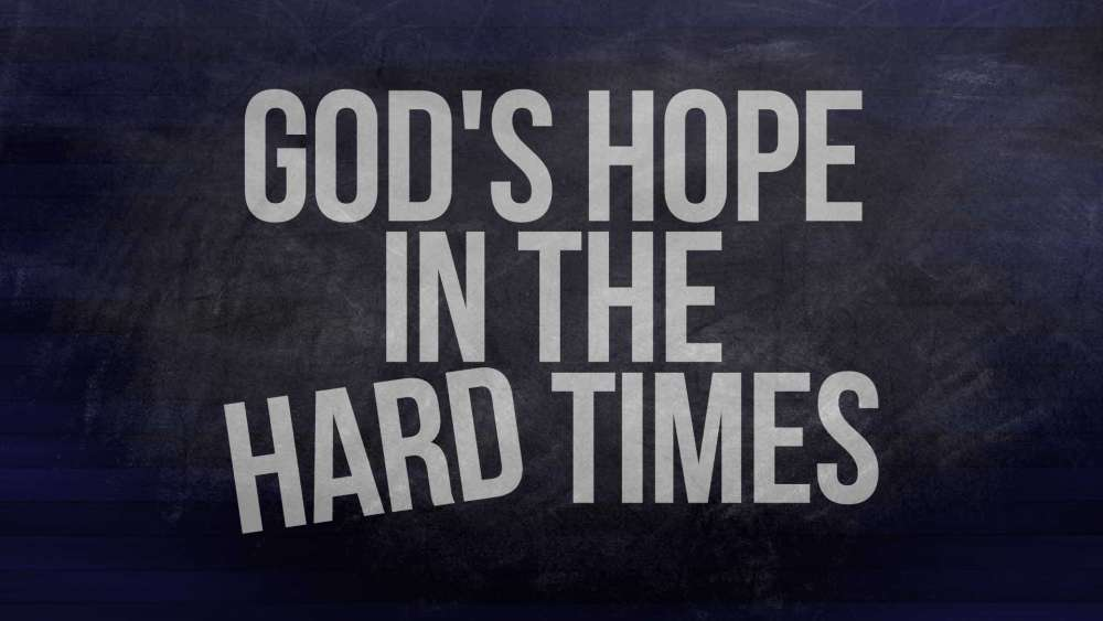 God\'s Hope in the Hard Times
