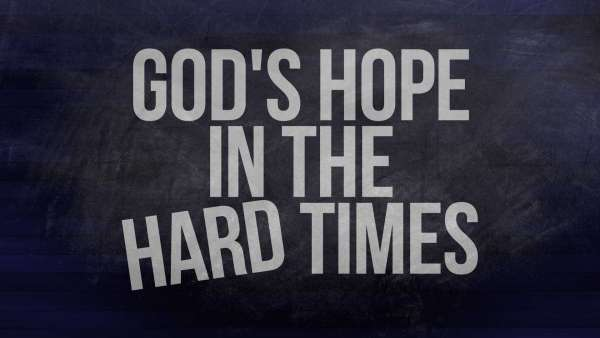 God's Hope in the Hard Times Image