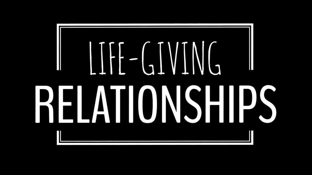 Life-Giving Relationships