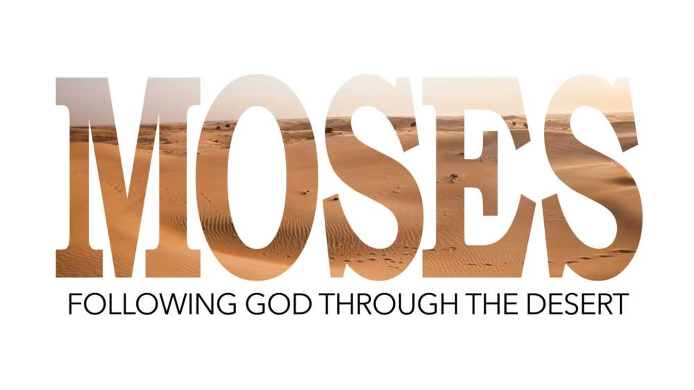 Moses: Following God through the Desert