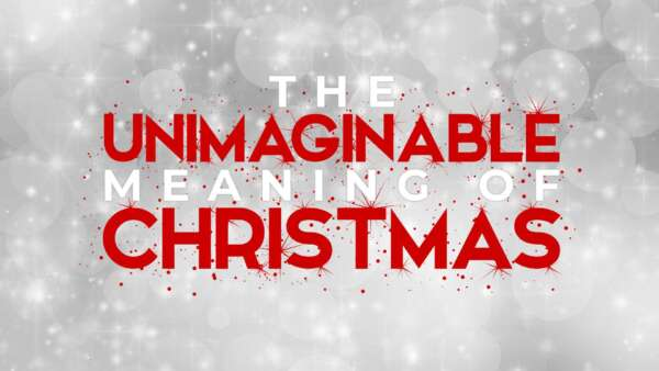 The Unimaginable Meaning Of Christmas Image
